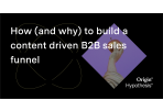 How (and why) to build a content-driven B2B sales funnel